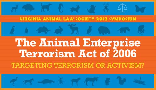 The Animal Enterprise Terrorism Act of 2006: Targeting Terrorism or Activism?