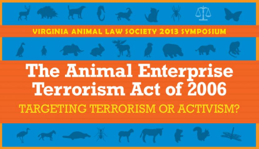 The Animal Enterprise Terrorism Act of 2006: Targeting Terrorism or Activism?