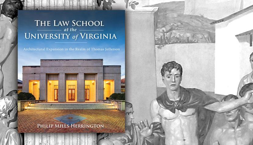 """""""The Law School at the University of Virginia: Architectural Expansion in the Realm of Thomas Jefferson"""" cover"""