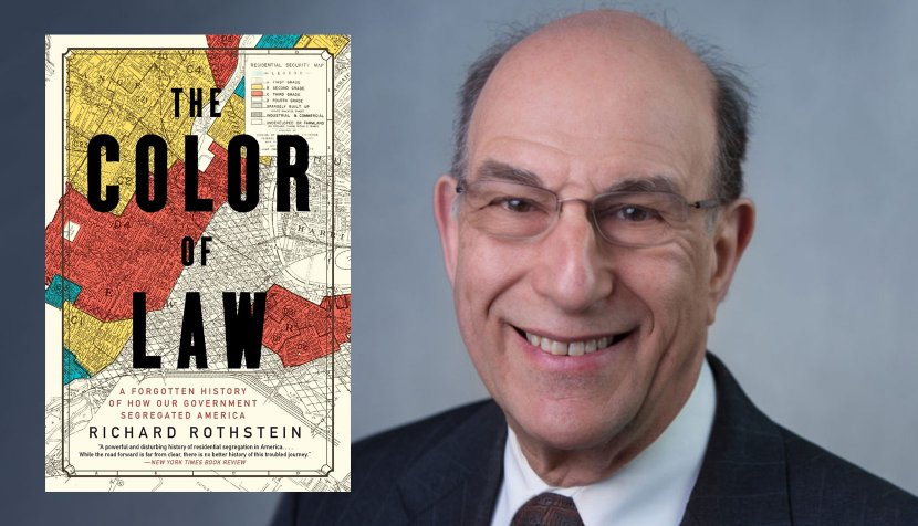"Richard Rothstein and ""The Color of Law: A Forgotten History of How Our Government Segregated America"""
