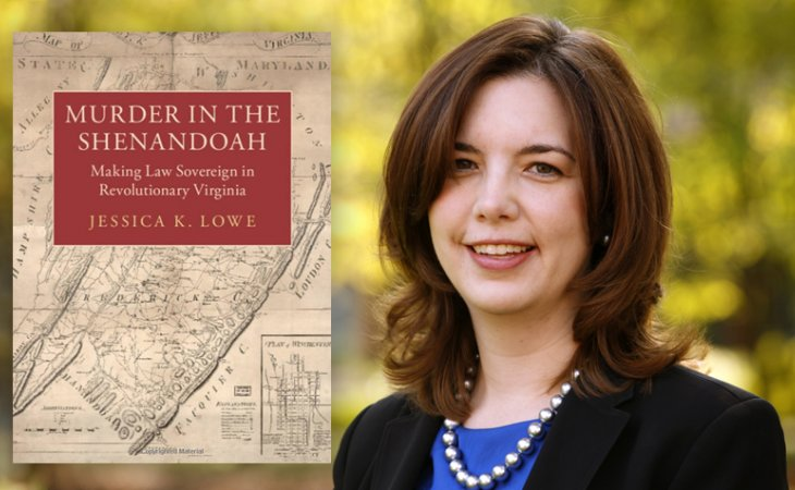 "Jessica Lowe and her book ""Murder in the Shenandoah: Making Law Sovereign in Revolutionary Virginia"""