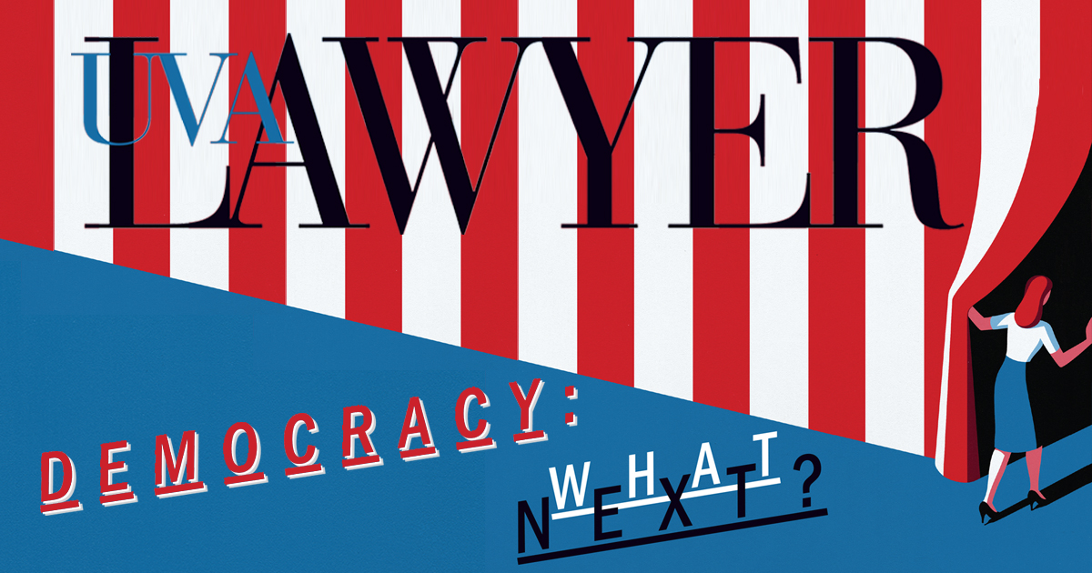 UVA Lawyer's spring issue looked at what's next for democracy, with perspectives from faculty and alumni.