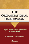 The Organizational Ombudsman by Charles L. Howard