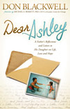 Dear Ashley A Fathers Reflections and Letters to His Daughter on Life, Love and Hope
