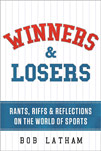 Winners and Losers Rants Riffs and Reflections on the World of Sports