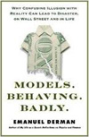 Models. Behaving. Badly:Why Confusing Illusion with Reality Can Lead to Disaster, on Wall Street and in Life