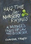 Hard Time and Nursery Rhymes: A Mother's Tales of Law and Disorder